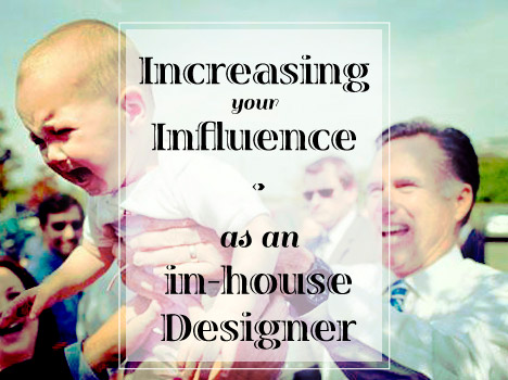Blog post: How to increase your influence as an in-house designer